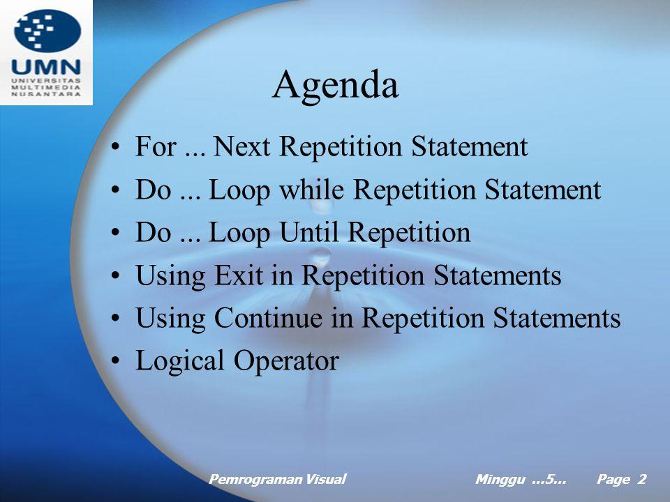 Pemrograman VisualMinggu …5… Page 1 MINGGU Ke Lima Pemrograman Visual Pokok Bahasan: Control Statement II Tujuan Instruksional Khusus: Mahasiswa dapat menjelaskan dan mengaplikasikan konsep control statement II pada Visual Basic 2008 Referensi: Deitel Deitel, Visual Basic 2008 (2009), How to Program, Prentice Hall.
