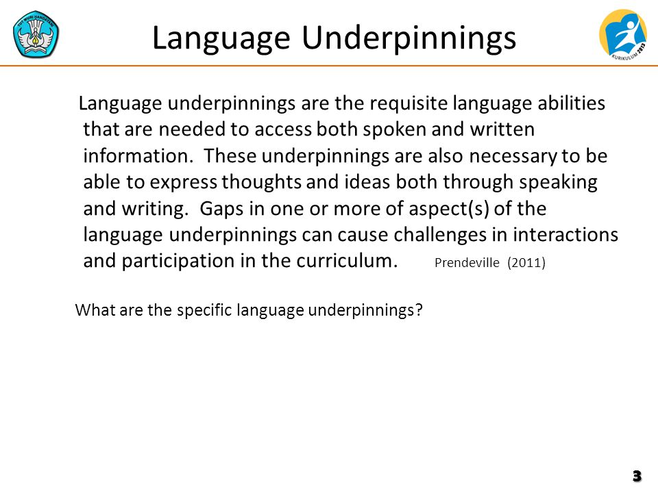 Language Underpinnings Language underpinnings are the requisite language abilities that are needed to access both spoken and written information.