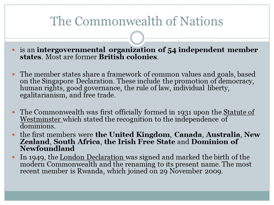 The Commonwealth of Nations is an intergovernmental organization of 54 independent member states. Most are former British colonies. The member states