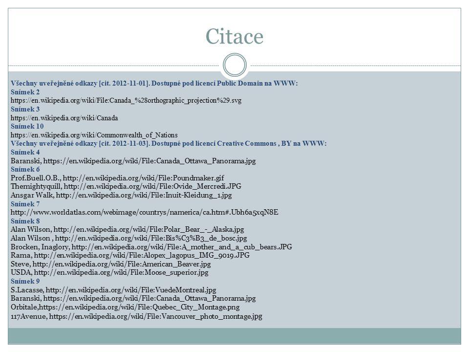 Citace Všechny uveřejněné odkazy [cit. 2012-11-01]. Dostupné pod licencí Public Domain na WWW: Snímek 2 https://en.wikipedia.org/wiki/File:Canada_%28o