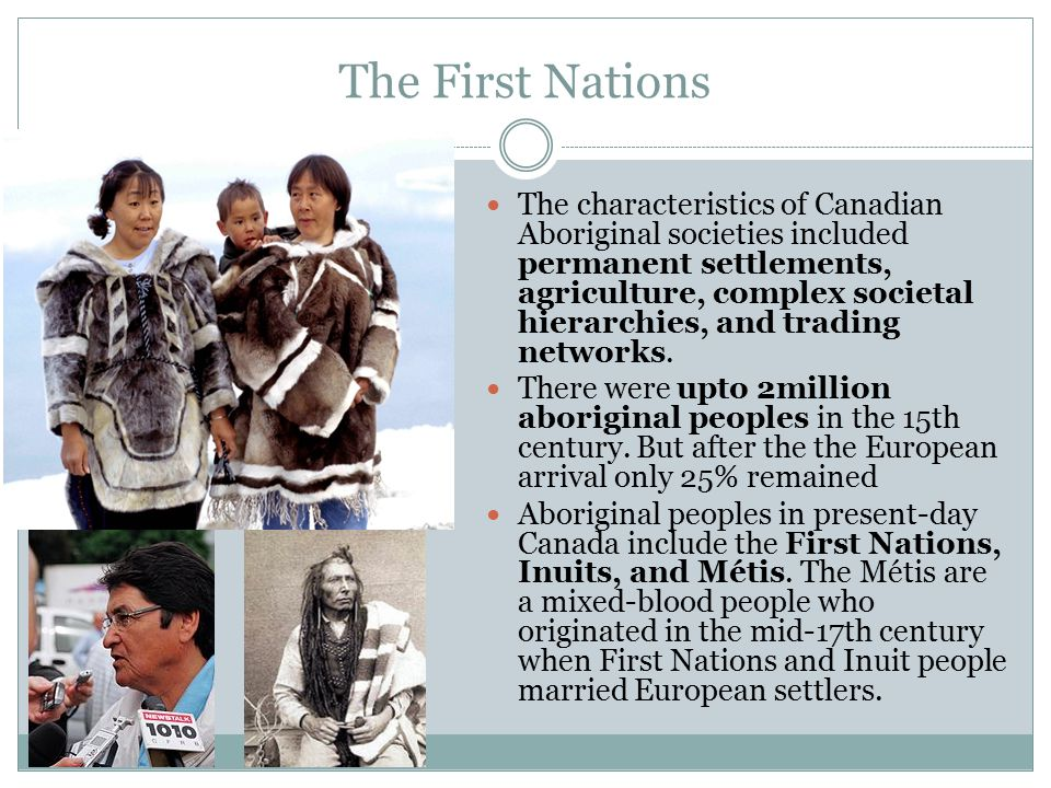 The First Nations The characteristics of Canadian Aboriginal societies included permanent settlements, agriculture, complex societal hierarchies, and trading networks.