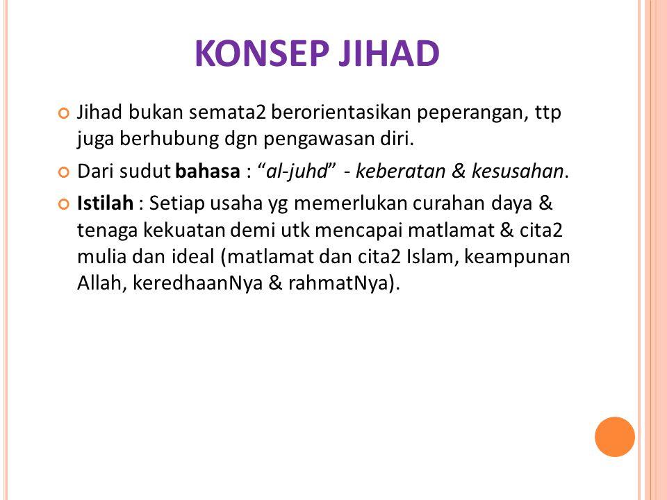 """KONSEP JIHAD Jihad bukan semata2 berorientasikan peperangan, ttp juga berhubung dgn pengawasan diri. Dari sudut bahasa : """"al-juhd"""" - keberatan & kesus"""