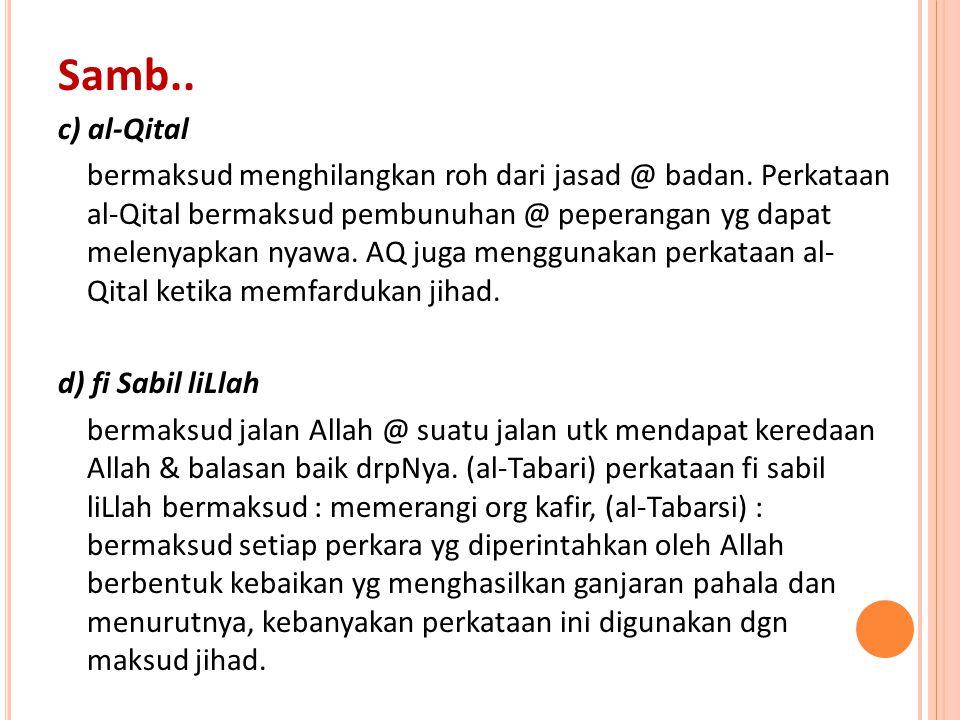 c) al-Qital bermaksud menghilangkan roh dari jasad @ badan. Perkataan al-Qital bermaksud pembunuhan @ peperangan yg dapat melenyapkan nyawa. AQ juga m