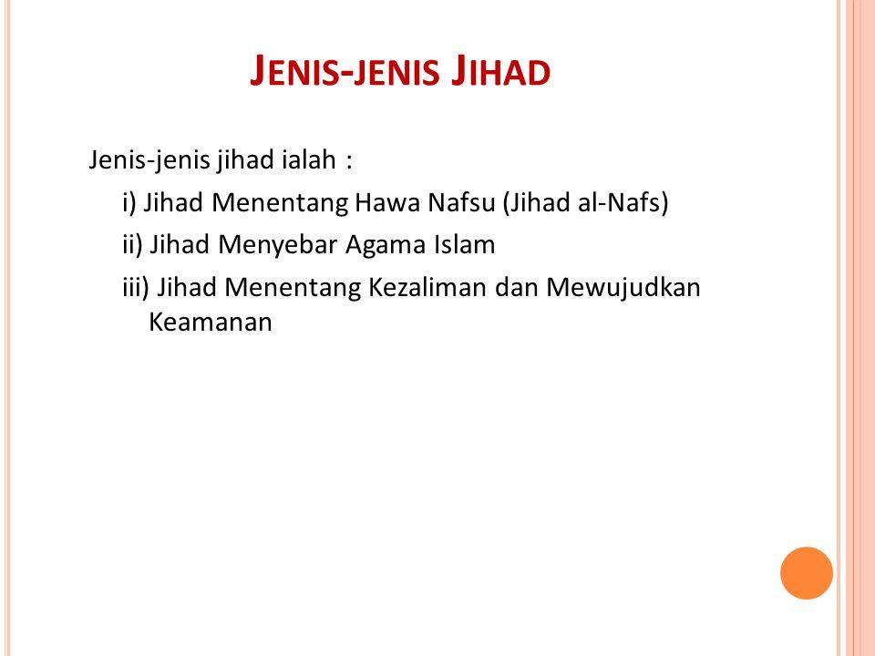 J ENIS - JENIS J IHAD Jenis-jenis jihad ialah : i) Jihad Menentang Hawa Nafsu (Jihad al-Nafs) ii) Jihad Menyebar Agama Islam iii) Jihad Menentang Keza