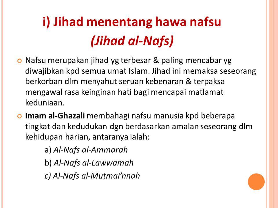 i) Jihad menentang hawa nafsu (Jihad al-Nafs) Nafsu merupakan jihad yg terbesar & paling mencabar yg diwajibkan kpd semua umat Islam. Jihad ini memaks
