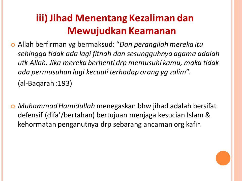 """iii) Jihad Menentang Kezaliman dan Mewujudkan Keamanan Allah berfirman yg bermaksud: """"Dan perangilah mereka itu sehingga tidak ada lagi fitnah dan ses"""