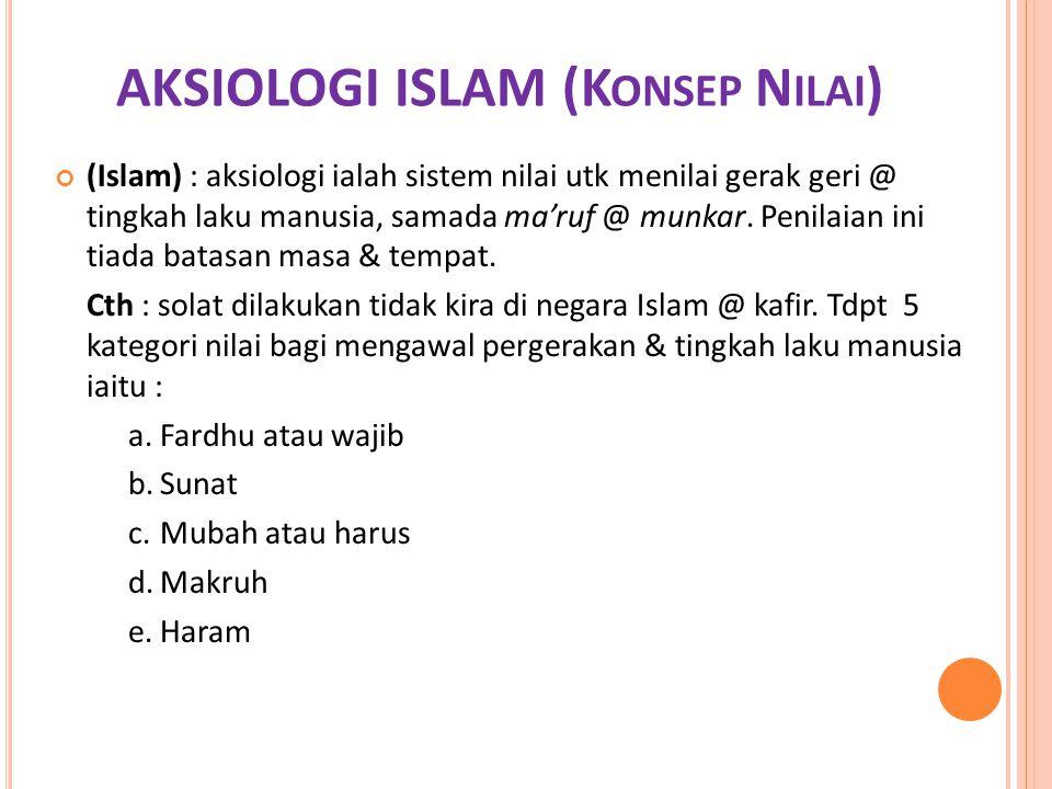 AKSIOLOGI ISLAM (K ONSEP N ILAI ) (Islam) : aksiologi ialah sistem nilai utk menilai gerak geri @ tingkah laku manusia, samada ma'ruf @ munkar. Penila