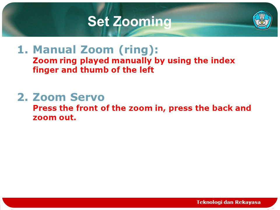 Set Zooming 1.Manual Zoom (ring): Zoom ring played manually by using the index finger and thumb of the left 2.Zoom Servo Press the front of the zoom i