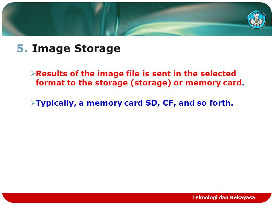 5.Image Storage  Results of the image file is sent in the selected format to the storage (storage) or memory card.  Typically, a memory card SD, CF,