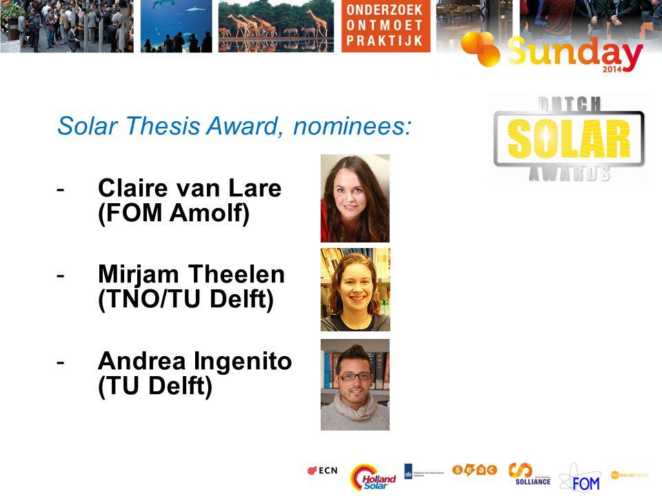 Solar Thesis Award, nominees: -Claire van Lare (FOM Amolf) -Mirjam Theelen (TNO/TU Delft) -Andrea Ingenito (TU Delft)