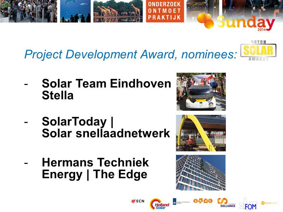 Project Development Award, nominees: -Solar Team Eindhoven | Stella -SolarToday | Solar snellaadnetwerk -Hermans Techniek Energy | The Edge