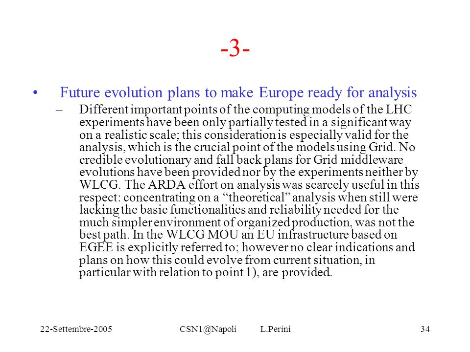 22-Settembre-2005CSN1@Napoli L.Perini34 -3- Future evolution plans to make Europe ready for analysis –Different important points of the computing mode