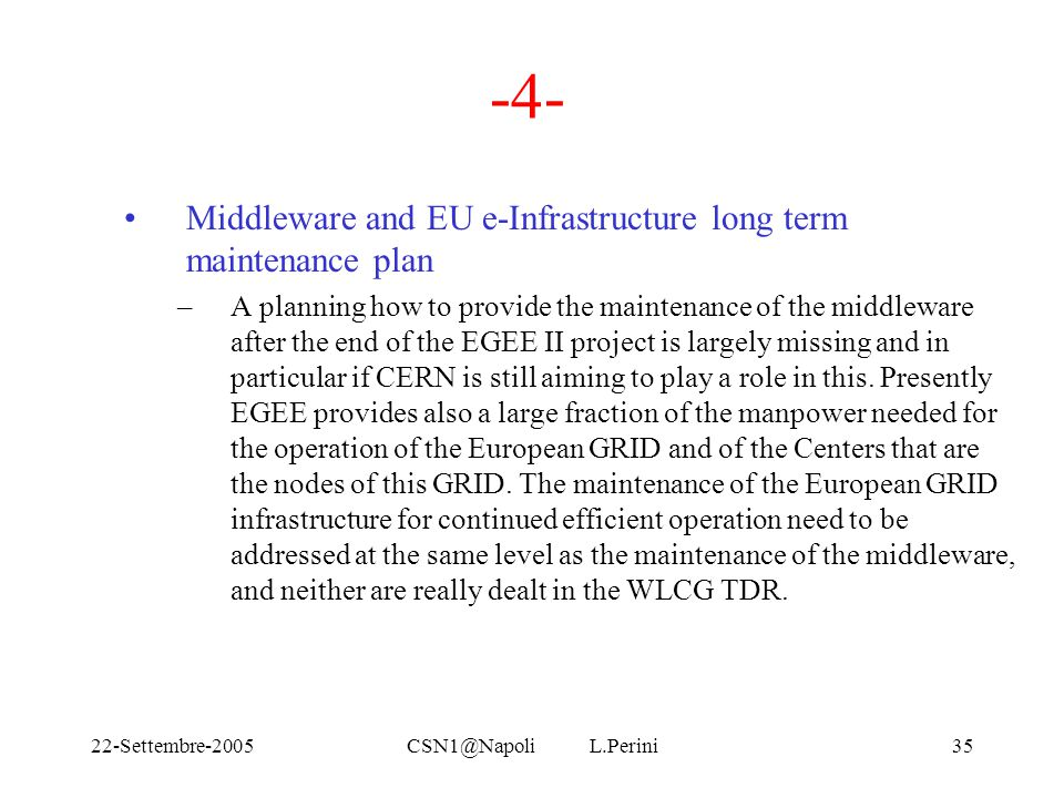 22-Settembre-2005CSN1@Napoli L.Perini35 -4- Middleware and EU e-Infrastructure long term maintenance plan –A planning how to provide the maintenance o