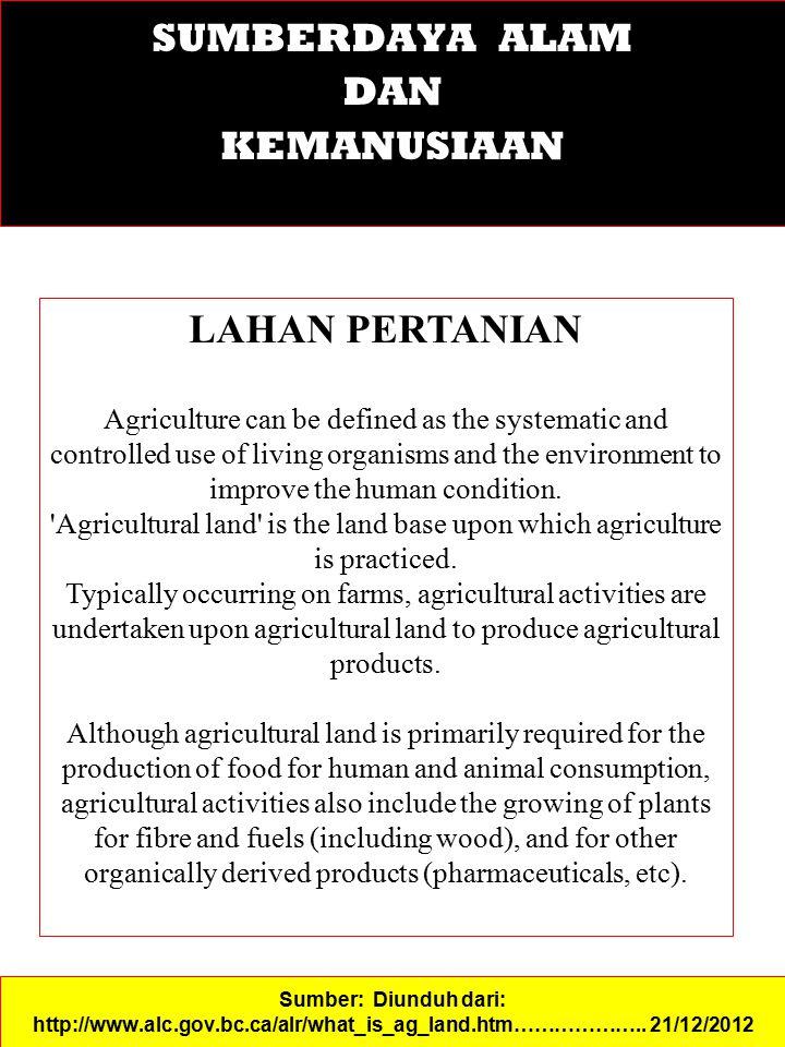 SUMBERDAYA ALAM DAN KEMANUSIAAN Sumber: Diunduh dari: http://www.alc.gov.bc.ca/alr/what_is_ag_land.htm……………….. 21/12/2012 LAHAN PERTANIAN Agriculture