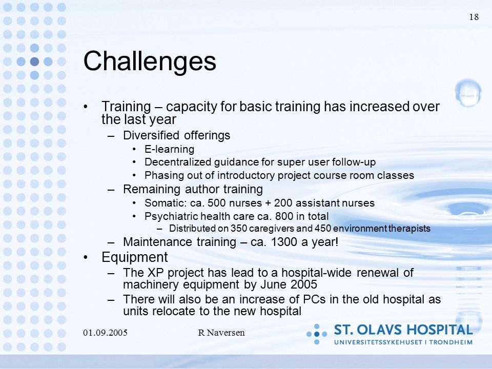 01.09.2005R Naversen 18 Challenges Training – capacity for basic training has increased over the last year –Diversified offerings E-learning Decentralized guidance for super user follow-up Phasing out of introductory project course room classes –Remaining author training Somatic: ca.