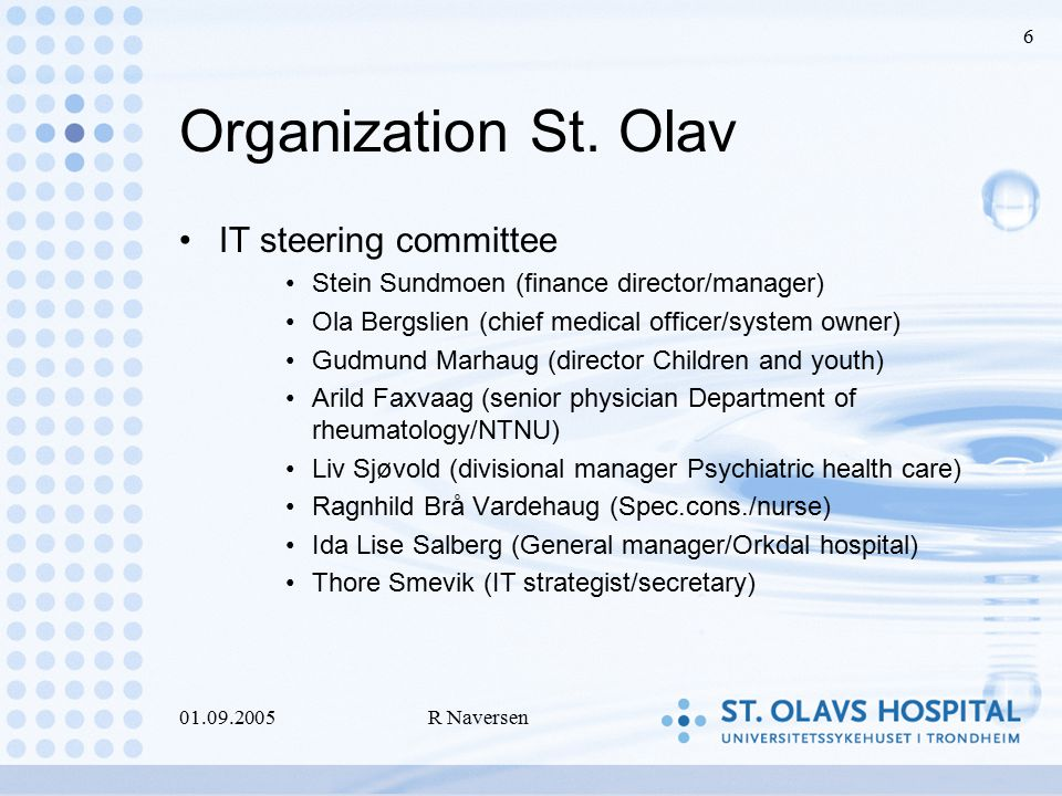 01.09.2005R Naversen 6 Organization St. Olav IT steering committee Stein Sundmoen (finance director/manager) Ola Bergslien (chief medical officer/syst