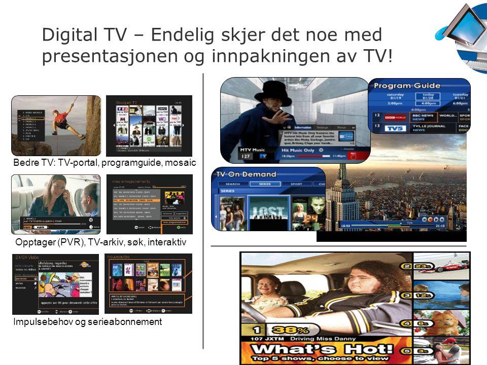 18 Digital TV – Endelig skjer det noe med presentasjonen og innpakningen av TV! Opptager (PVR), TV-arkiv, søk, interaktiv Impulsebehov og serieabonnem