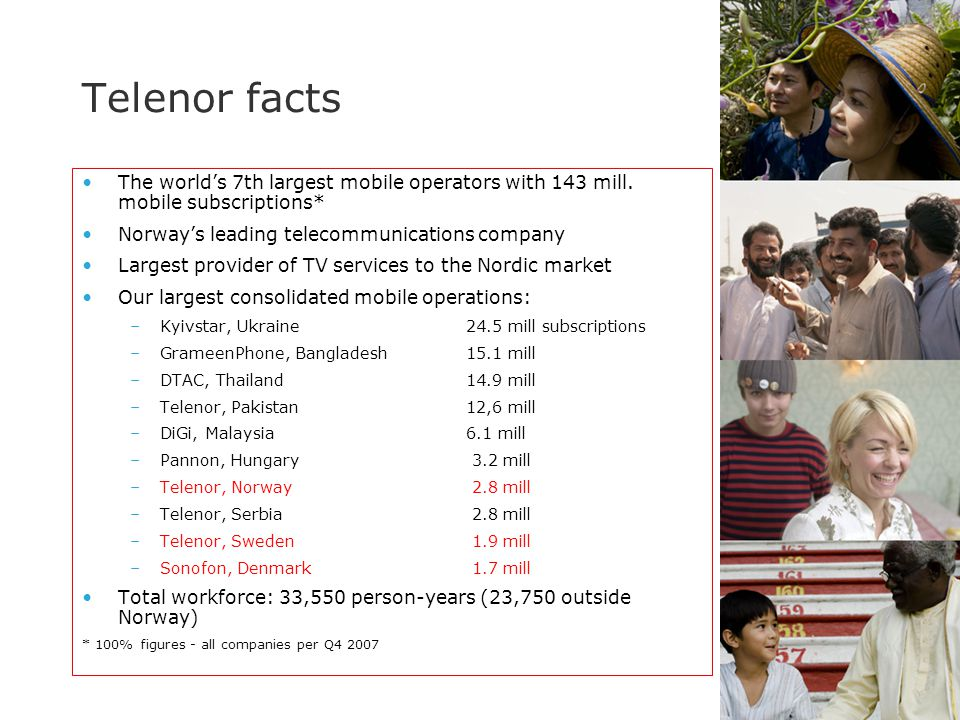 3 The world's 7th largest mobile operators with 143 mill. mobile subscriptions* Norway's leading telecommunications company Largest provider of TV ser