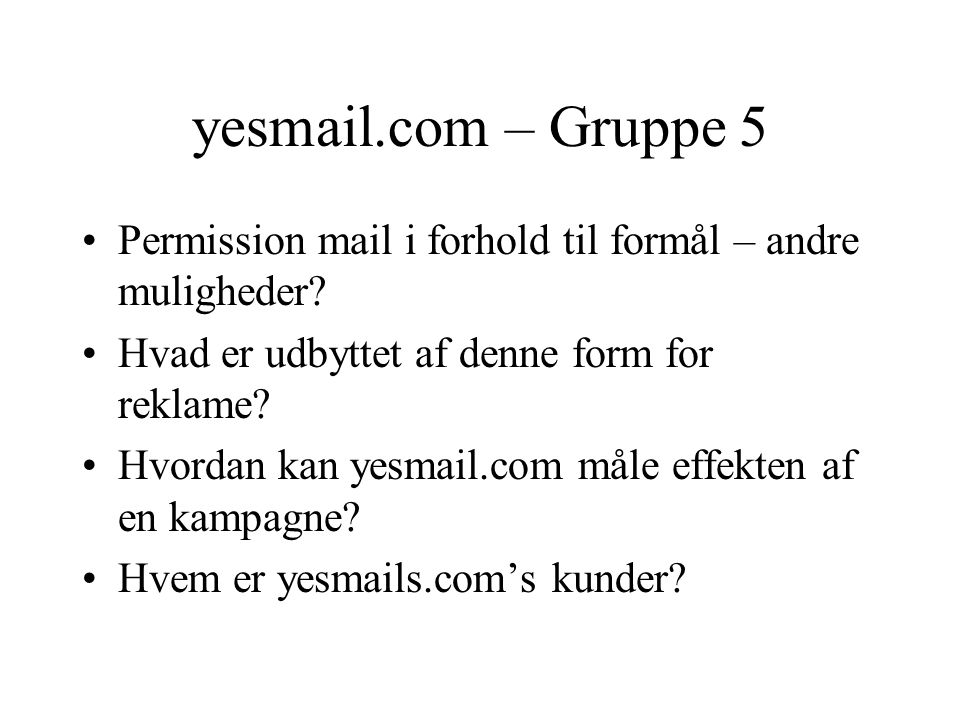 yesmail.com – Gruppe 5 Permission mail i forhold til formål – andre muligheder.