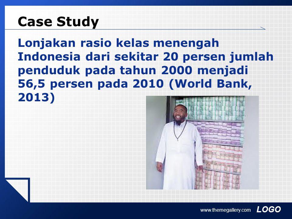 LOGO Case Study Lonjakan rasio kelas menengah Indonesia dari sekitar 20 persen jumlah penduduk pada tahun 2000 menjadi 56,5 persen pada 2010 (World Bank, 2013) www.themegallery.com