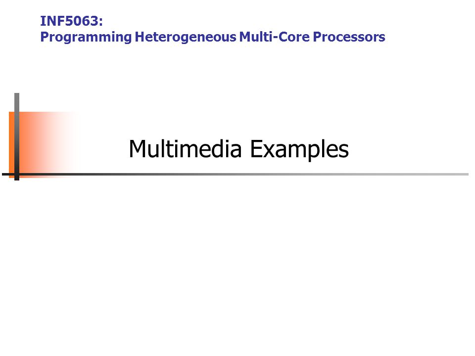 Multimedia Examples INF5063: Programming Heterogeneous Multi-Core Processors
