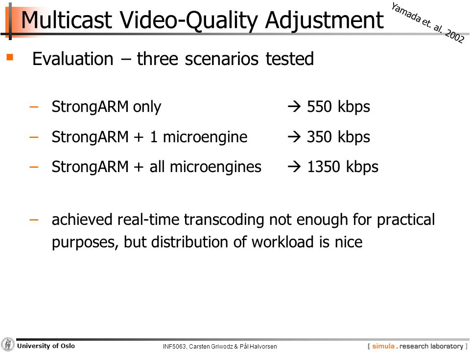 INF5063, Carsten Griwodz & Pål Halvorsen University of Oslo Multicast Video-Quality Adjustment  Evaluation – three scenarios tested −StrongARM only 