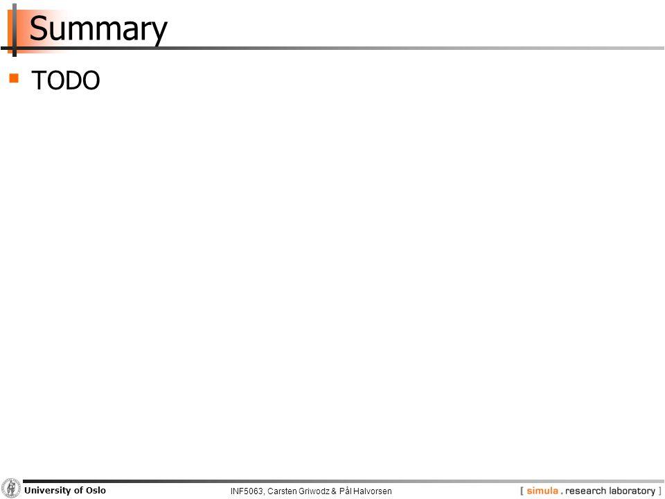 INF5063, Carsten Griwodz & Pål Halvorsen University of Oslo Summary  TODO