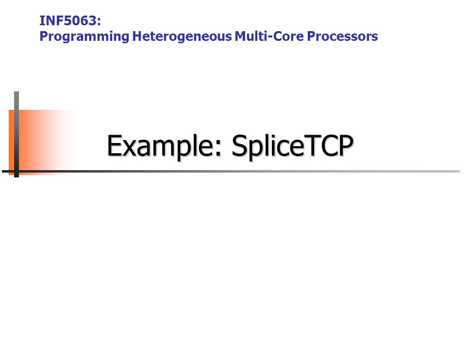 Example: SpliceTCP INF5063: Programming Heterogeneous Multi-Core Processors