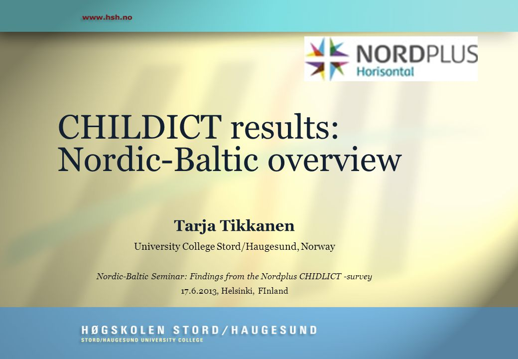 CHILDICT results: Nordic-Baltic overview Tarja Tikkanen University College Stord/Haugesund, Norway Nordic-Baltic Seminar: Findings from the Nordplus CHIDLICT -survey 17.6.2013, Helsinki, FInland