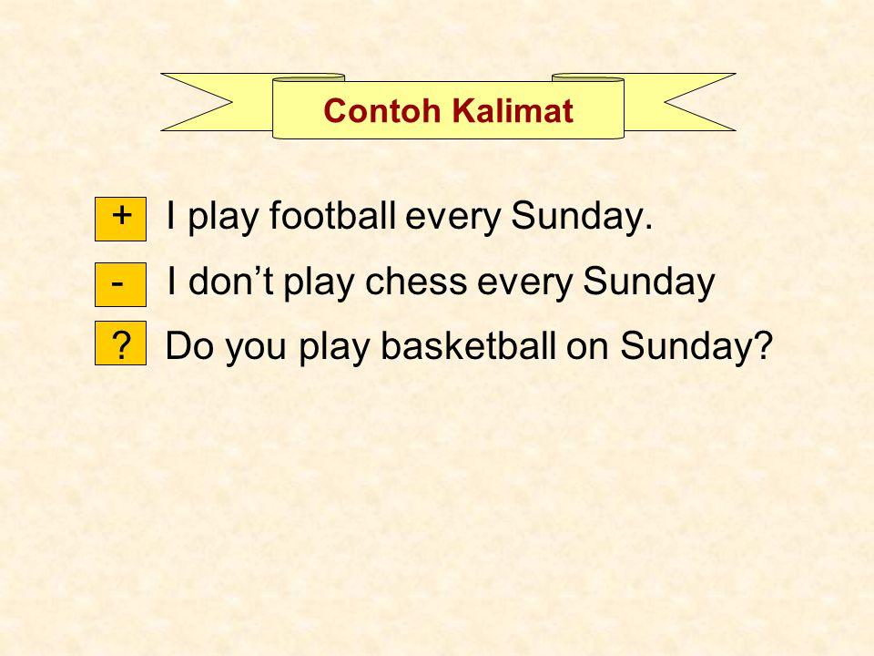 Contoh Kalimat + I play football every Sunday. - I don't play chess every Sunday ? Do you play basketball on Sunday?