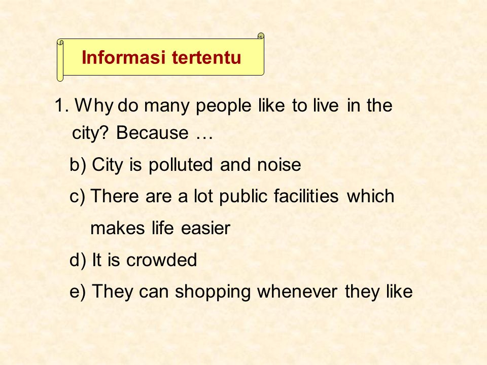 1. Why do many people like to live in the city? Because … b) City is polluted and noise c) There are a lot public facilities which makes life easier d