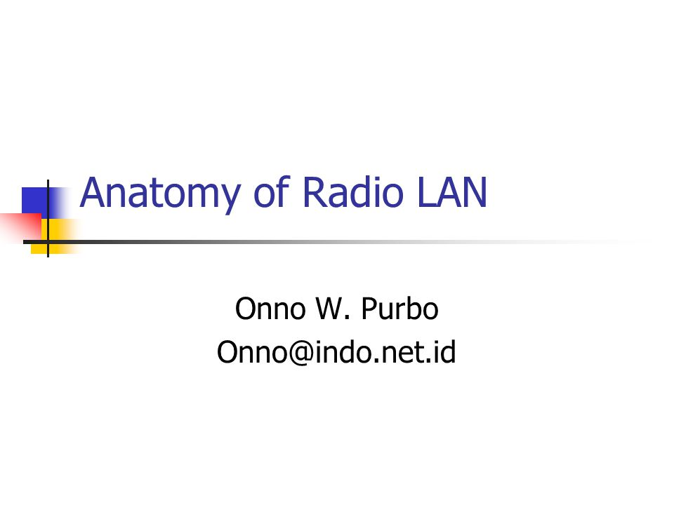 Anatomy of Radio LAN Onno W. Purbo Onno@indo.net.id