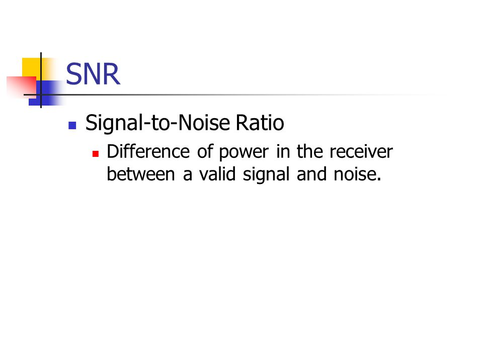 SNR Signal-to-Noise Ratio Difference of power in the receiver between a valid signal and noise.
