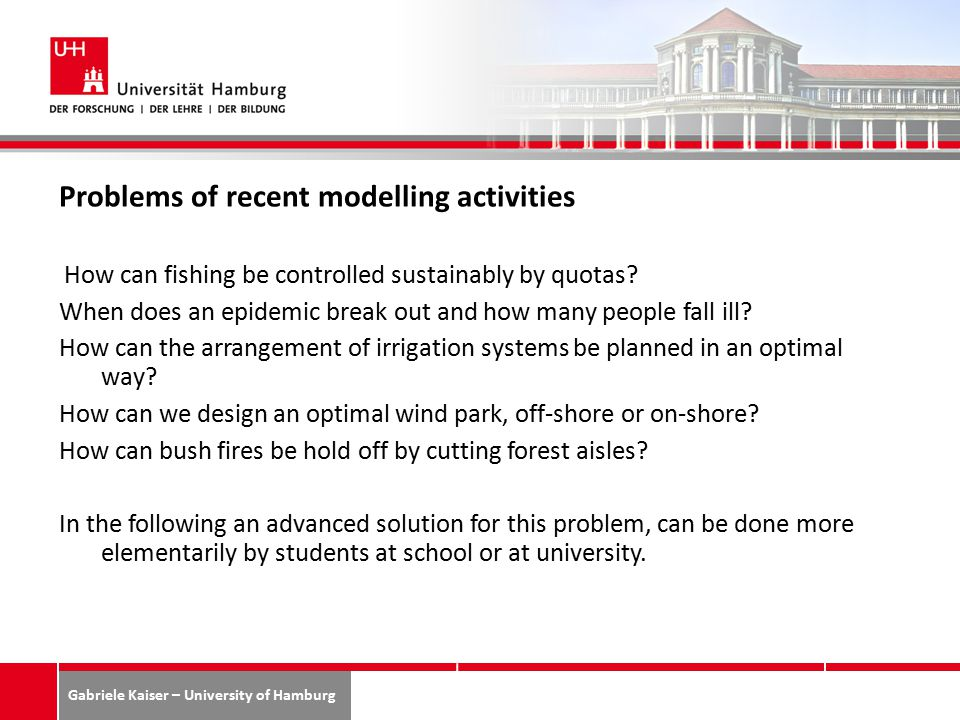 Gabriele Kaiser – University of Hamburg 39 Problems of recent modelling activities How can fishing be controlled sustainably by quotas.