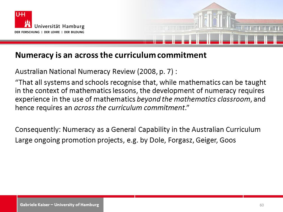 Gabriele Kaiser – University of Hamburg Numeracy is an across the curriculum commitment Australian National Numeracy Review (2008, p.