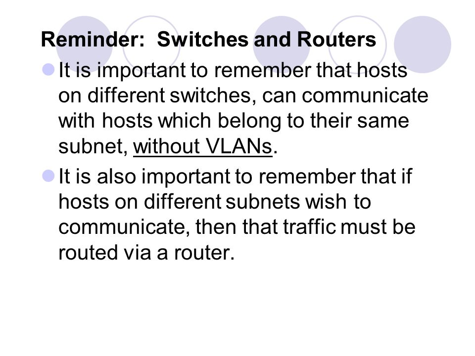 Reminder: Switches and Routers It is important to remember that hosts on different switches, can communicate with hosts which belong to their same sub