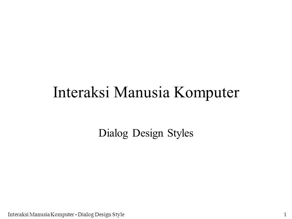 Interaksi Manusia Komputer - Dialog Design Style1 Interaksi Manusia Komputer Dialog Design Styles