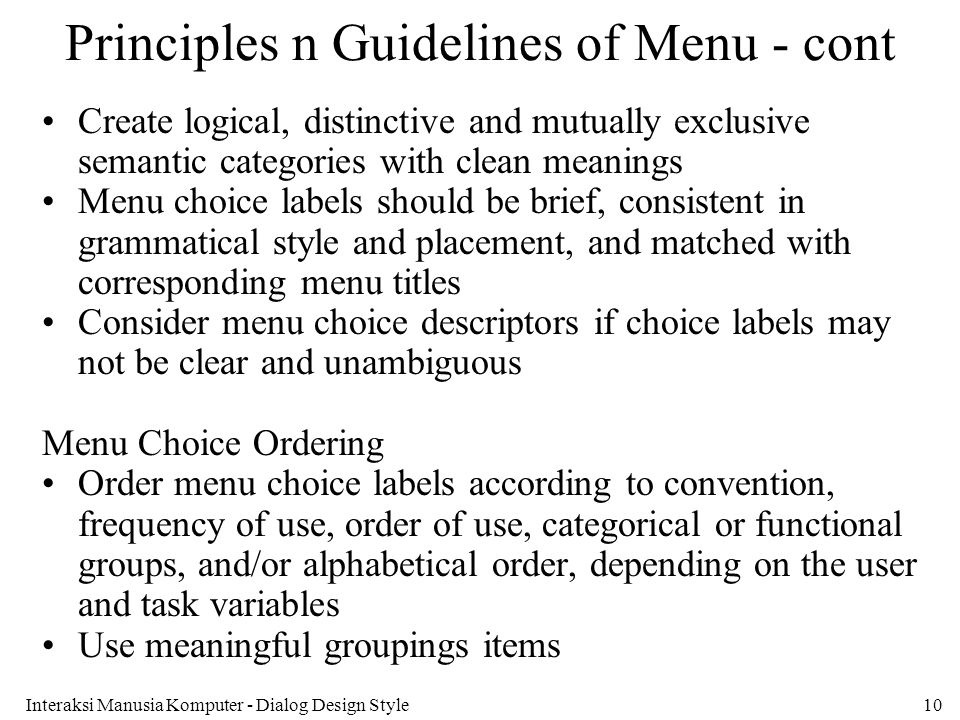 Interaksi Manusia Komputer - Dialog Design Style10 Principles n Guidelines of Menu - cont Create logical, distinctive and mutually exclusive semantic