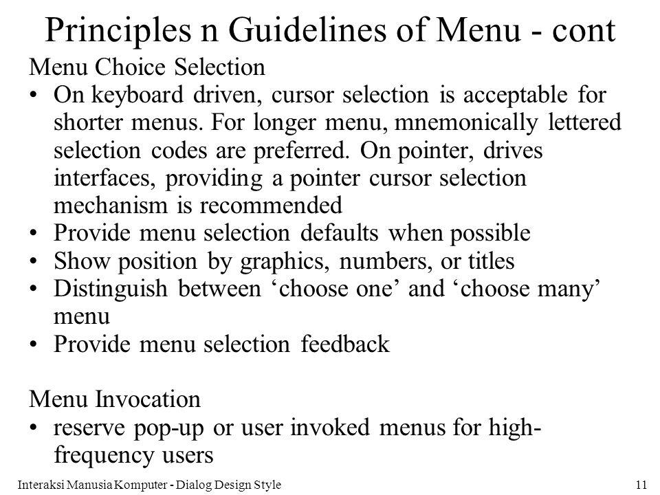Interaksi Manusia Komputer - Dialog Design Style11 Principles n Guidelines of Menu - cont Menu Choice Selection On keyboard driven, cursor selection i