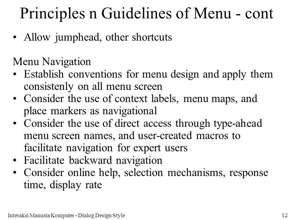 Interaksi Manusia Komputer - Dialog Design Style12 Principles n Guidelines of Menu - cont Allow jumphead, other shortcuts Menu Navigation Establish co