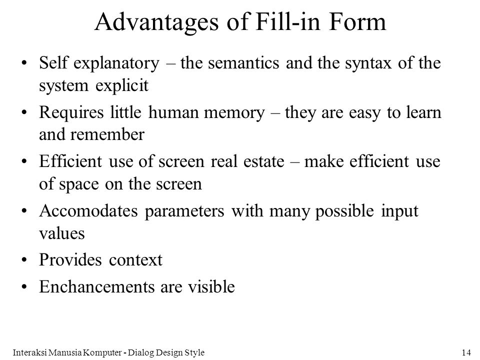 Interaksi Manusia Komputer - Dialog Design Style14 Advantages of Fill-in Form Self explanatory – the semantics and the syntax of the system explicit R