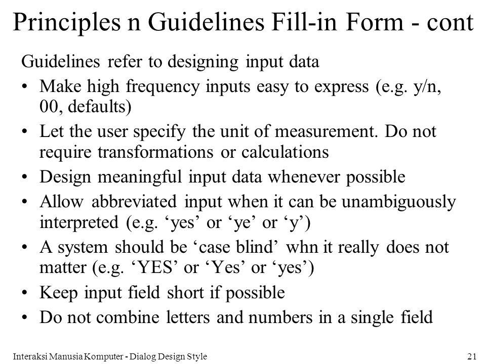 Interaksi Manusia Komputer - Dialog Design Style21 Principles n Guidelines Fill-in Form - cont Guidelines refer to designing input data Make high freq