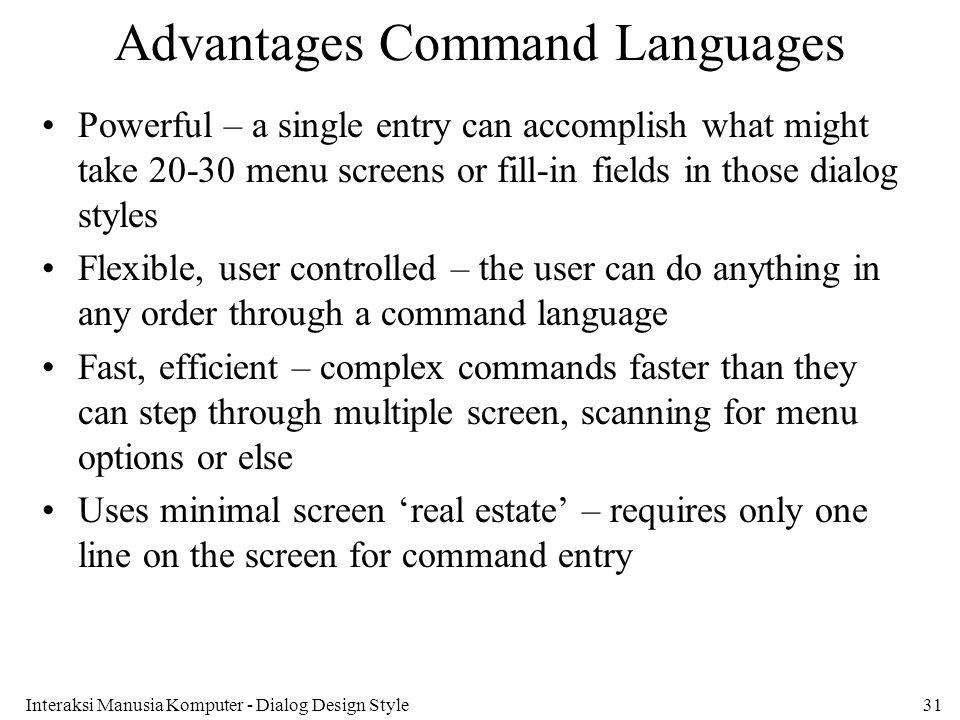 Interaksi Manusia Komputer - Dialog Design Style31 Advantages Command Languages Powerful – a single entry can accomplish what might take 20-30 menu sc