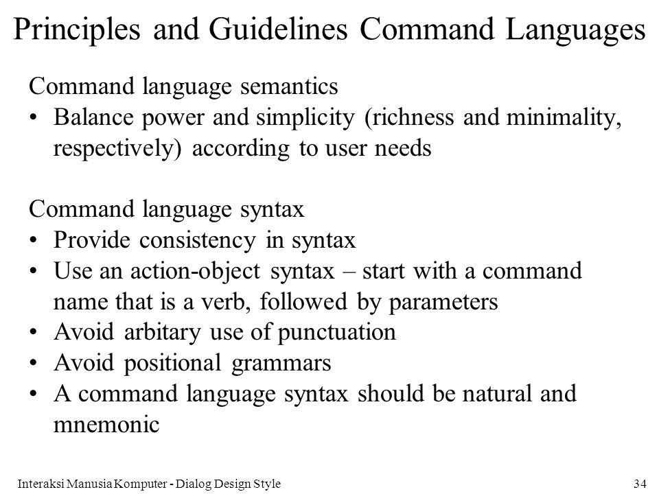 Interaksi Manusia Komputer - Dialog Design Style34 Principles and Guidelines Command Languages Command language semantics Balance power and simplicity