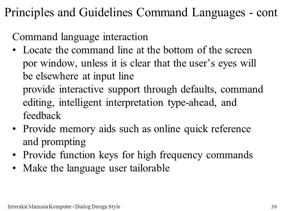 Interaksi Manusia Komputer - Dialog Design Style36 Principles and Guidelines Command Languages - cont Command language interaction Locate the command