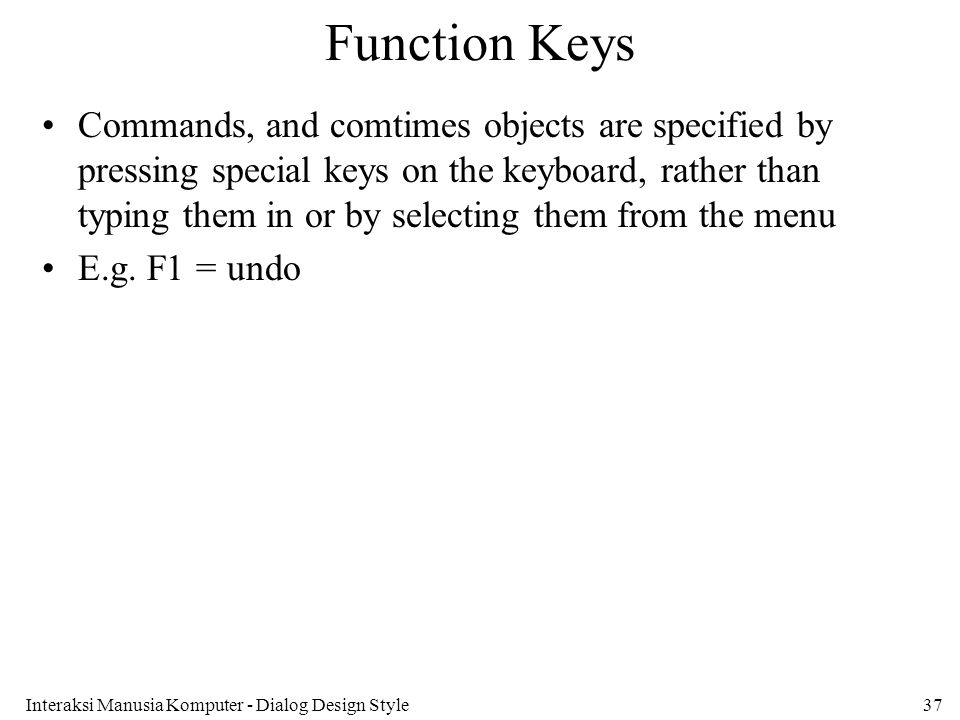 Interaksi Manusia Komputer - Dialog Design Style37 Function Keys Commands, and comtimes objects are specified by pressing special keys on the keyboard