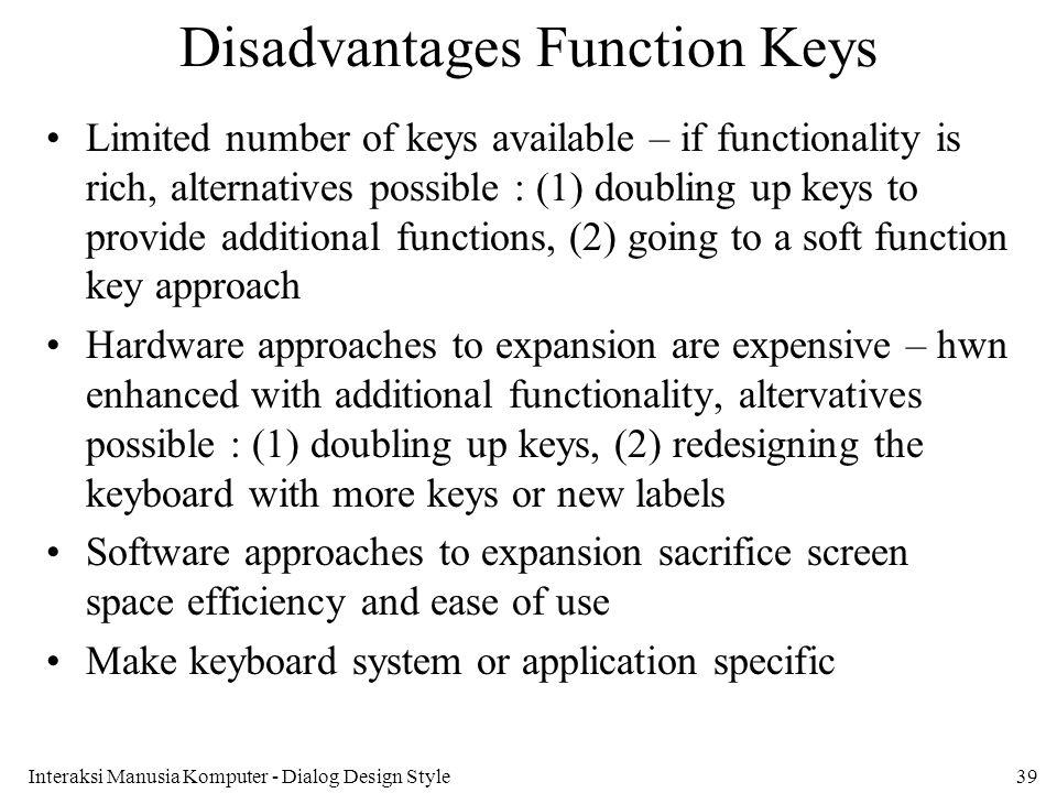 Interaksi Manusia Komputer - Dialog Design Style39 Disadvantages Function Keys Limited number of keys available – if functionality is rich, alternativ