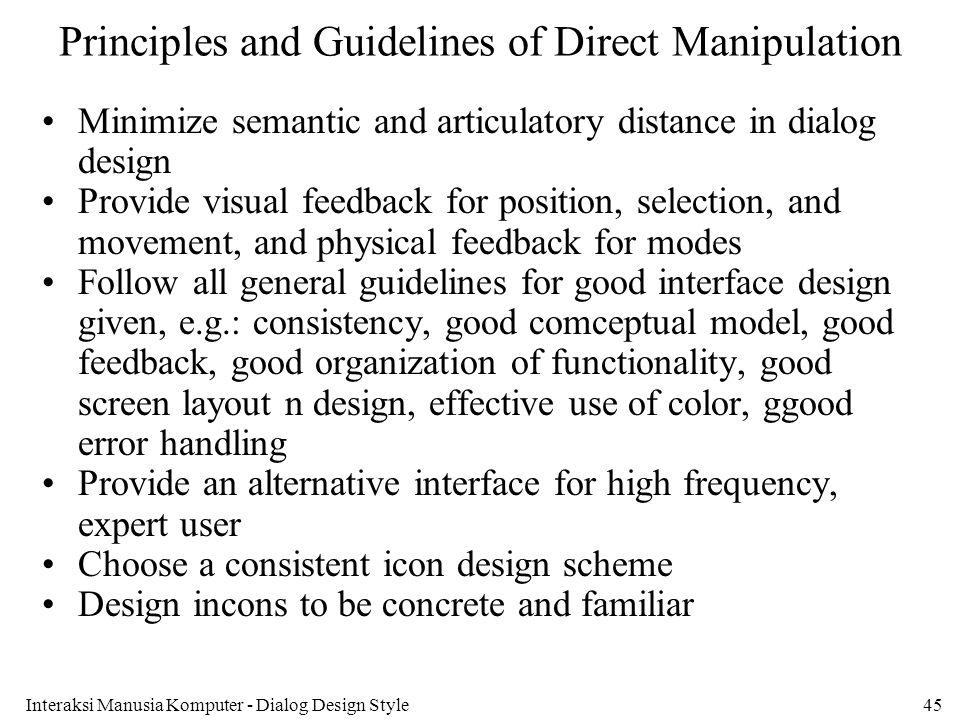 Interaksi Manusia Komputer - Dialog Design Style45 Principles and Guidelines of Direct Manipulation Minimize semantic and articulatory distance in dia
