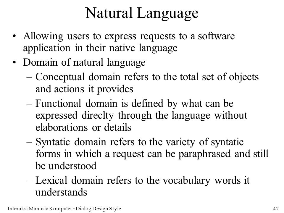 Interaksi Manusia Komputer - Dialog Design Style47 Natural Language Allowing users to express requests to a software application in their native langu