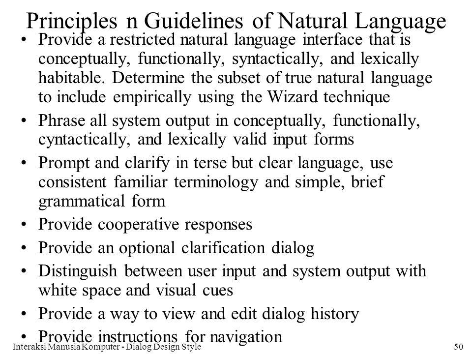 Interaksi Manusia Komputer - Dialog Design Style50 Principles n Guidelines of Natural Language Provide a restricted natural language interface that is